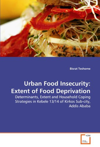 Urban Food Insecurity: Extent of Food Deprivation: Determinants, Extent and Household Coping Strategies in Kebele 13/14 of Kirkos Sub-city, Addis Ababa