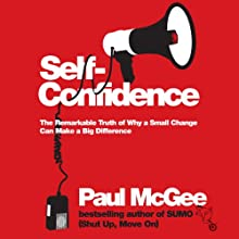 Self Confidence: The Remarkable Truth of Why a Small Change Can Make a Big Difference (       UNABRIDGED) by Paul McGee Narrated by Paul McGee