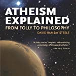 Atheism Explained: From Folly to Philosophy | David Ramsay Steele