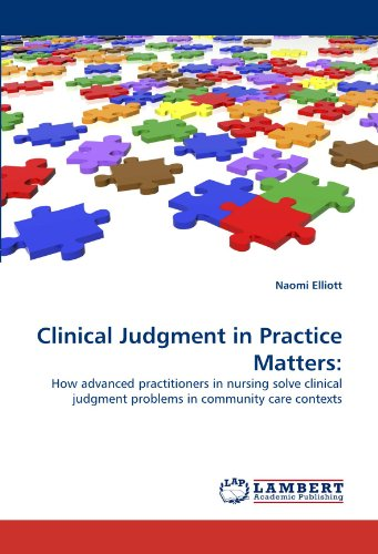 Clinical Judgment in Practice Matters:: How advanced practitioners in nursing solve clinical judgment problems in commun