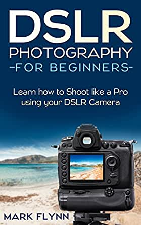 dslr photography: for beginners: learn how to shoot like a