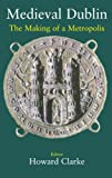 img - for Medieval Dublin: The Making of a Metropolis book / textbook / text book