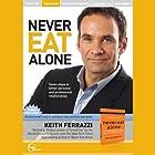 Never Eat Alone (Unabridged) Rede von Keith Ferrazzi Gesprochen von: Keith Ferrazzi