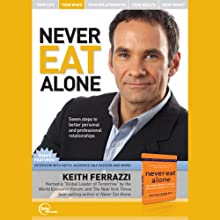 Never Eat Alone (Unabridged) Speech by Keith Ferrazzi Narrated by Keith Ferrazzi