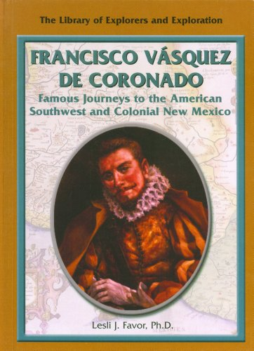 Francisco Vasquez De Coronado: Famous Journeys to the American Southwest and Colonial New Mexico (Library of Explorers and Exploration)