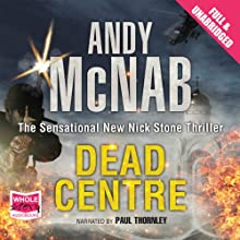Dead Centre: Nick Stone, Book 14 (       UNABRIDGED) by Andy McNab Narrated by Paul Thornley