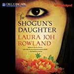 The Shogun's Daughter: A Novel of Feudal Japan | Laura Joh Rowland