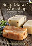 Soap Makers Workshop: The Art and Craft of Natural Homemade Soap