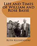img - for Life and Times of William and Rose Basse: as told by their daughter, Ruth Marie Basse Klussendorf book / textbook / text book