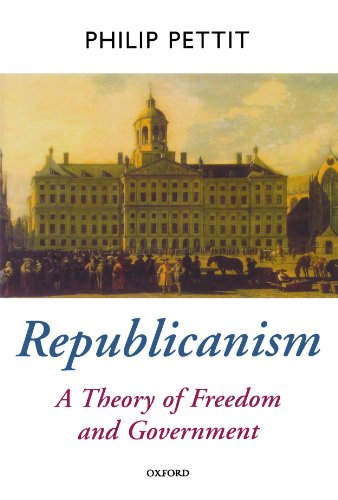 Republicanism: A Theory of Freedom and Government [Oxford...
