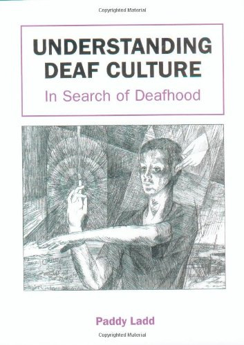 Understanding Deaf Culture: In Search of Deafhood, Paddy Ladd, Books on Deaf Culture and Community, Destiny Yarbro