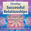 Develop Successful Relationships  by Glenn Harrold Narrated by Glenn Harrold
