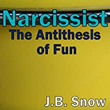 Narcissist: The Antithesis of Fun Audiobook by J B Snow Narrated by Nolan Barger