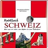 Kultbuch Schweiz: Alles was wir lieben: vom Alphorn bis zum Ruetlischwur