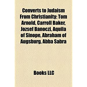 Converts to Judaism from Christianity: Converts to Judaism from Eastern Orthodoxy, Converts to Judaism from Protestantism Source: Wikipedia
