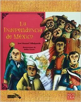La Independencia de Mexico (Spanish Edition): Jose Manuel