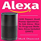 Alexa: 1401 Smart and Funny Questions to Ask Alexa Hörbuch von Mark Diamond Gesprochen von: John Dunleavy