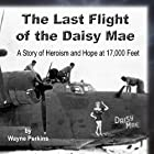 The Last Flight of the Daisy Mae: A Story of Heroism and Hope at 17,000 Feet Hörbuch von Wayne F Perkins Gesprochen von: Wayne F Perkins