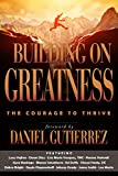 Building on Greatness: The Courage to Thrive