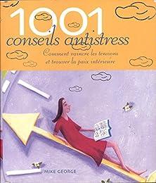 1001 conseils antistress Comment vaincre les tension et trouver la paix intérieu