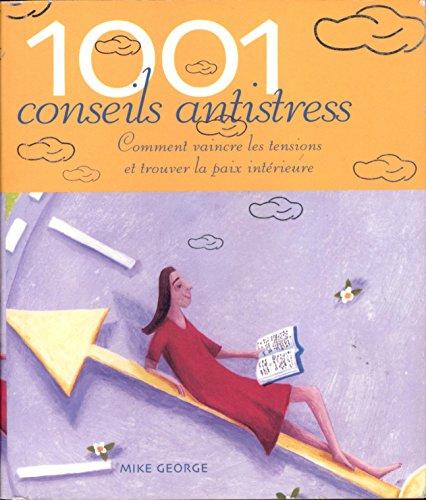 1001 conseils antistress Comment vaincre les tension et trouver la paix intérieure