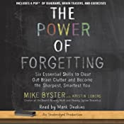 The Power of Forgetting: Six Essential Skills to Clear Out Brain Clutter and Become the Sharpest, Smartest You | [Mike Byster]