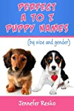 Perfect A to Z Puppy Names: by Size and Gender