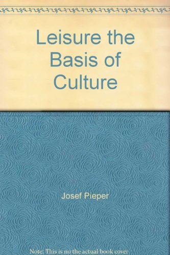 leisure the basis of culture essay One of the most important philosophy titles published in the twentieth century, josef pieper's leisure, the basis of culture is more significant, even more crucial.