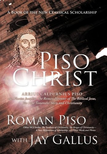 Piso Christ: A Book of the New Classical Scholarship: Roman Piso, Jay Gallus: 9781426930447: Amazon.com: Books