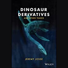 Dinosaur Derivatives and Other Trades Audiobook by Jeremy Josse Narrated by Cameron Stewart