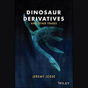 Dinosaur Derivatives and Other Trades Hörbuch von Jeremy Josse Gesprochen von: Cameron Stewart