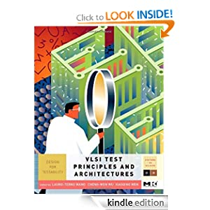 VLSI Test Principles and Architectures Design for Testability The Morgan Kaufmann Series in Systems on Silicon eBook Laung-Terng Wang Cheng-Wen Wu Xiaoqing Wen