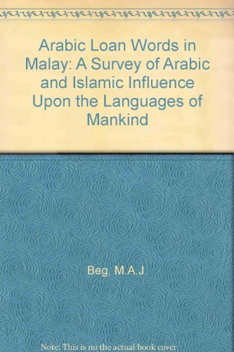 Arabic Loan Words in Malay: A Survey of Arabic and Islamic Influence Upon the Languages of Mankind