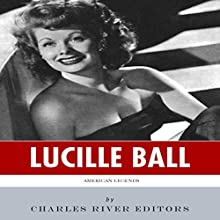 American Legends: The Life of Lucille Ball (       UNABRIDGED) by Charles River Editors Narrated by Rich Germaine