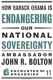 How Barack Obama is Endangering our National Sovereignty (Encounter Broadsides)