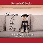 Lawyer for the Dog: A Sally Baynard Novel   Lee Robinson