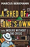 Marcus Berkmann A Shed Of One's Own: Midlife Without the Crisis by Berkmann, Marcus (2013)