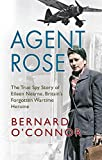 img - for Agent Rose: The True Spy Story Of Eileen Nearne, Britain's Forgotten Wartime Heroine book / textbook / text book