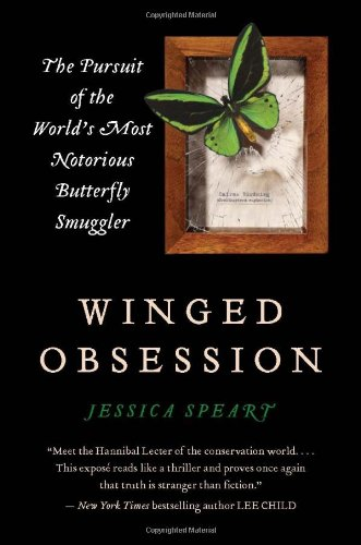 Winged Obsession: The Pursuit of the World's Most Notorious Butterfly Smuggler, Jessica Speart