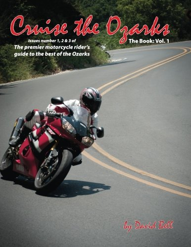 Cruise The Ozarks: The Premier Motorcycle Rider'S Guide To The Best Of The Ozarks (Volume 1)