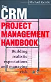 Michael Gentle CRM Project Management: Building Realistic Expectations and Managing Risk