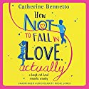 How Not to Fall in Love, Actually Audiobook by Catherine Bennetto Narrated by Rosie Jones