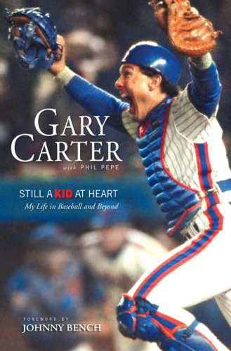 Still a Kid at Heart: My Life in Baseball and Beyond, Phil Pepe, Gary Carter
