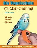 Die Vogelschule. Clickertraining f�r Papageien, Sittiche und andere V�gel