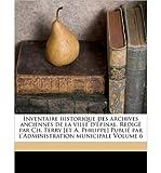 img - for Inventaire Historique Des Archives Anciennes de La Ville D' Pinal. Redig Par Ch. Ferry [Et A. Philippe] Publi Par L'Administration Municipale Volume 6 (Paperback)(French) - Common book / textbook / text book