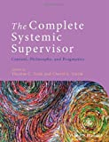 img - for The Complete Systemic Supervisor: Context, Philosophy, and Pragmatics book / textbook / text book
