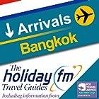 Bangkok: Holiday FM Travel Guides Hörbuch von  Holiday FM Gesprochen von: James Beckingham