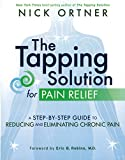 The Tapping Solution for Pain Relief: A Step-by-Step Guide to Reducing and Eliminating Chronic Pain