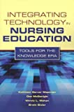 Integrating Technology in Nursing Education: Tools for the Knowledge Era [Paperback] [2010] (Author) Kathleen Mastrian, Dee McGonigle, Wendy L. Mahan, Brett Bixler