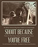 img - for Shout Because You're Free: The African American Ring Shout Tradition in Coastal Georgia (Sarah Mills Hodge Fund Publication) book / textbook / text book